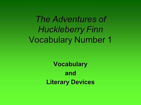 The Adventures of Huckleberry Finn Vocabulary Number 1 Vocabulary and Literary Devices.