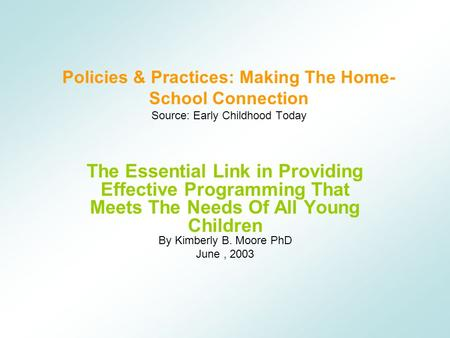 Policies & Practices: Making The Home- School Connection Source: Early Childhood Today The Essential Link in Providing Effective Programming That Meets.