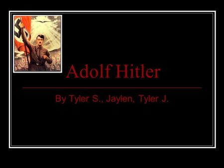 Adolf Hitler By Tyler S., Jaylen, Tyler J.. Rise To Power! In 1990 Hitler joined a political party called the Nazi party. He believed that the interests.