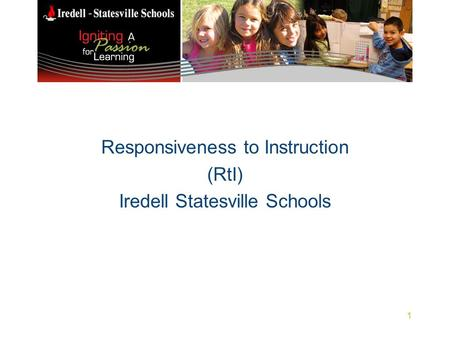Responsiveness to Instruction (RtI) Iredell Statesville Schools 1.