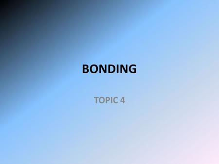 BONDING TOPIC 4. Terms Covalent Bonding Bonds –Breaking them takes energy –Making them gives off energy.