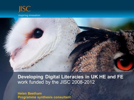 Developing Digital Literacies in UK HE and FE work funded by the JISC 2008-2012 Helen Beetham Programme synthesis consultant.