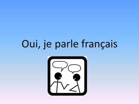 Oui, je parle français. Learning Goals By the end of this unit you will be able to: 1)Use six key French verbs – être, avoir, faire, aller, pouvoir, vouloir.