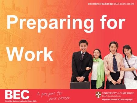 Preparing for Work. 2 Aims 1.Looking for a job 2.CVs (resumes) 3.Interviews 4.English at work 5.How BEC can help.