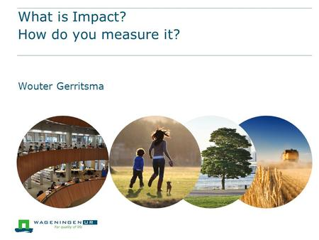 What is Impact? How do you measure it? Wouter Gerritsma.