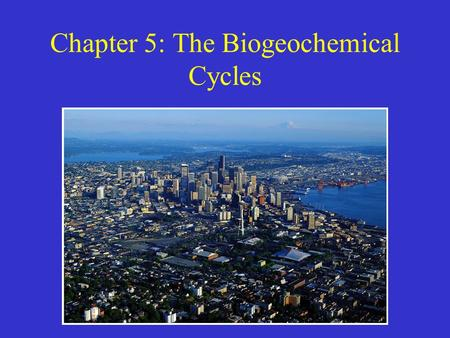 Chapter 5: The Biogeochemical Cycles. Biogeochemical Cycles A biogeochemical cycle is the complete path a chemical takes through the four major components.