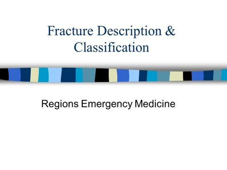 Fracture Description & Classification Regions Emergency Medicine.
