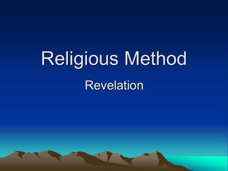 Religious Method Revelation. How does the Religious person come to know about the world? Religious method Observe - collect data Form an opinion / hypothesis.
