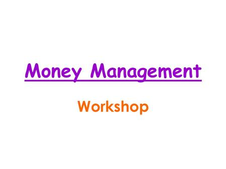 Money Management Workshop. Overall Plan for the Day 9:30 - 9:45 – Registration 10:00 - 10:30 – Aim 1 Money Bags 10:45 - 11:00 – Coffee Break 11:00 - 11:30.