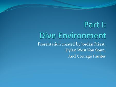 Presentation created by Jordan Priest, Dylan West Von Sonn, And Courage Hunter.