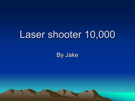 Laser shooter 10,000 By Jake. My gadget is called the The laser Shooter 10,000 as you can guess, it shoots laser beams out of the centre (if you set it.