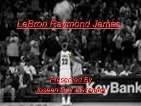 LeBron Raymond James Presented By Josean Rey Alexander.