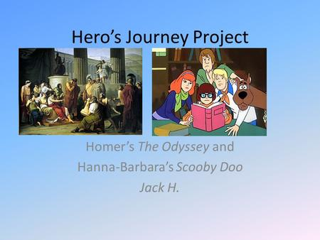 Hero's Journey Project Homer's The Odyssey and Hanna-Barbara's Scooby Doo Jack H.