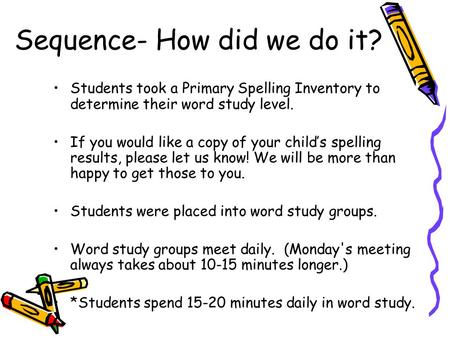 Sequence- How did we do it? Students took a Primary Spelling Inventory to determine their word study level. If you would like a copy of your child's spelling.
