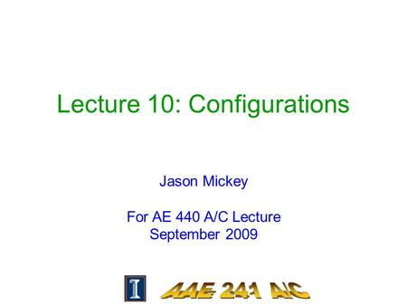 Lecture 10: Configurations Jason Mickey For AE 440 A/C Lecture September 2009.