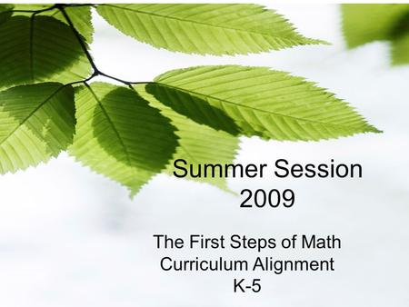 Summer Session 2009 The First Steps of Math Curriculum Alignment K-5.