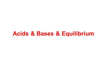 Acids & Bases & Equilibrium. Acid- Base Strength & Dissociation Recall: Strong acids and bases dissociate quantitatively (>99.9%) in water Weak acids.