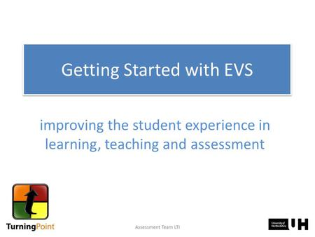Improving the student experience in learning, teaching and assessment Getting Started with EVS.