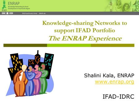 Knowledge-sharing Networks to support IFAD Portfolio The ENRAP Experience Shalini Kala, ENRAP www.enrap.org www.enrap.org IFAD-IDRC.