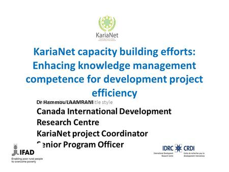 Click to edit Master subtitle style KariaNet capacity building efforts: Enhacing knowledge management competence for development project efficiency Dr.