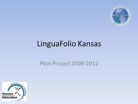 LinguaFolio Kansas Pilot Project 2009-2012. Language: How do 'they' know you know it?