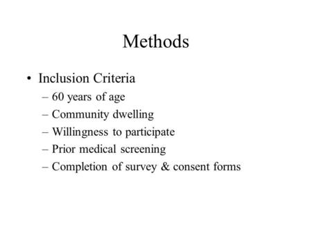 Methods Inclusion Criteria –60 years of age –Community dwelling –Willingness to participate –Prior medical screening –Completion of survey & consent forms.