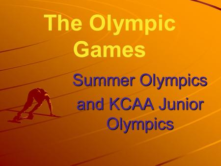 The Olympic Games Summer Olympics and KCAA Junior Olympics.