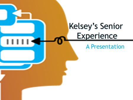 Kelsey's Senior Experience A Presentation. Introduction Why I chose Neuropsychology. Pursuing this topic in the future. The process taught me a few things.