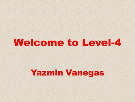 Welcome to Level-4 Yazmin Vanegas.