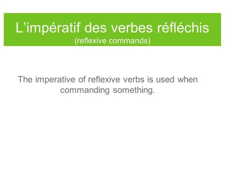L'impératif des verbes réfléchis (reflexive commands) The imperative of reflexive verbs is used when commanding something.