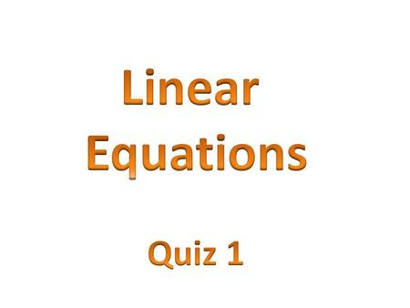 End What is the correct format for Linear Equation? ***(slope-Intercept format) A.y= bx + m B. m= bx + y C.y= mb + x D.y= mx + b.