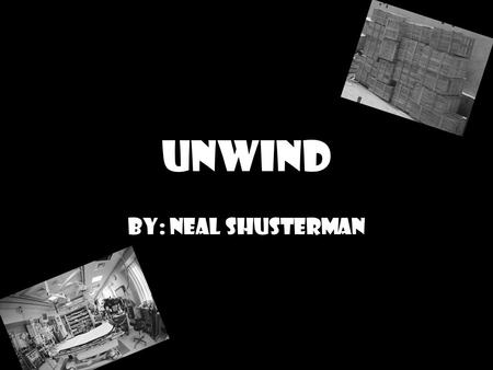 Unwind By: Neal Shusterman. How would you feel if your parents had the power to end your life at thirteen?