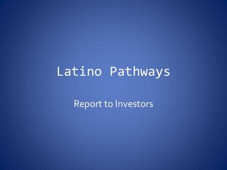 Latino Pathways Report to Investors. A thriving region that works well for all people must pursue two goals simultaneously: competitiveness and equity.