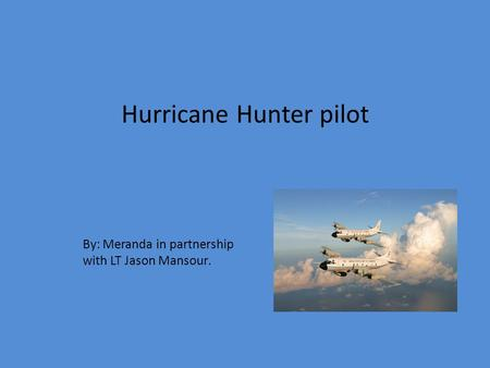 By: Meranda in partnership with LT Jason Mansour. Hurricane Hunter pilot.