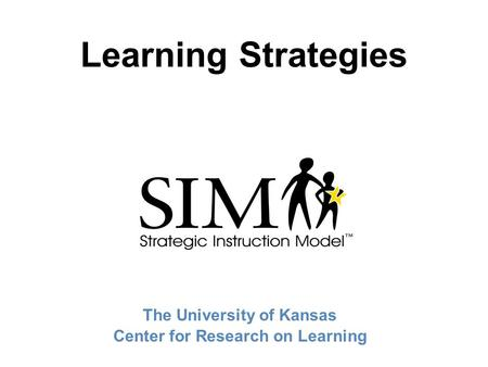 Learning Strategies The University of Kansas Center for Research on Learning.