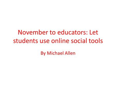 November to educators: Let students use online social tools By Michael Allen.