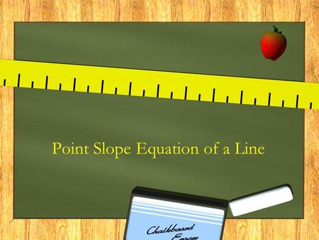 Point Slope Equation of a Line. Any time you are given the slope of a line (m) and a point on the line ( x 1, y 1 ) Use the point-slope equation of a.