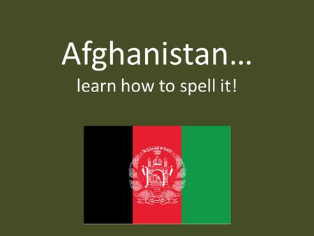 Afghanistan… learn how to spell it!. Afghanistan's Geography Considered part of South Asia Bordered by Iran and Pakistan Slightly smaller than Texas.