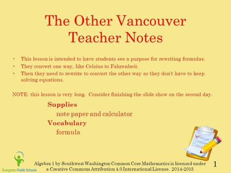 1 The Other Vancouver Teacher Notes Supplies note paper and calculator Vocabulary formula This lesson is intended to have students see a purpose for rewriting.