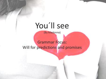You´ll see (By Madonna) Grammar Focus: Will for predictions and promises.