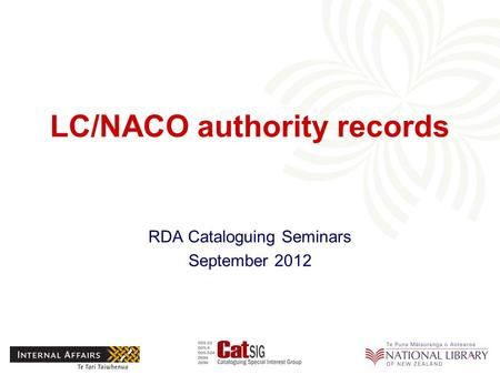 LC/NACO authority records RDA Cataloguing Seminars September 2012.