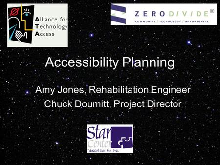 Accessibility Planning Amy Jones, Rehabilitation Engineer Chuck Doumitt, Project Director.