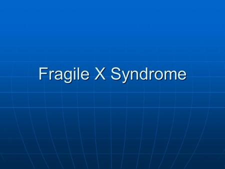 Fragile X Syndrome. What is Fragile X? Fragile X, also known as Martin-Bell syndrome, is an X-linked genetic Fragile X, also known as Martin-Bell syndrome,