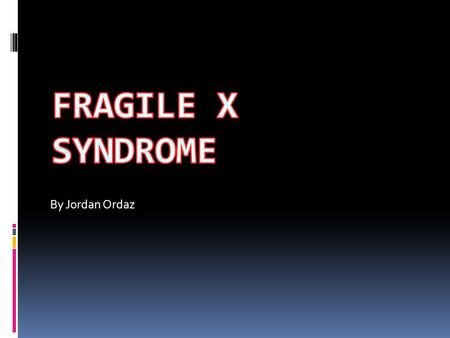 By Jordan Ordaz. Symptoms of fragile X  Disabilities to mental retardation  Attention deficit disorder, hyperactivity  Autistic behaviors  Unstable.