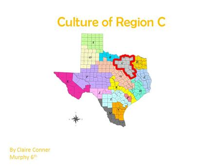 Culture of Region C By Claire Conner Murphy 6 th.
