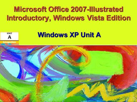 Microsoft Office 2007-Illustrated Introductory, Windows Vista Edition Windows XP Unit A.