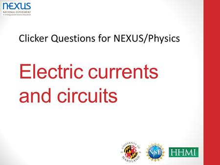 Clicker Questions for NEXUS/Physics Electric currents and circuits.
