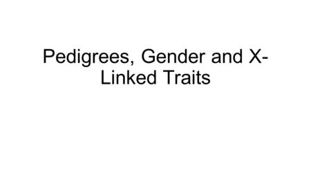 Pedigrees, Gender and X- Linked Traits. Lesson Objectives Minds ON Success Criteria from last week Friday's Recap Pedigrees, Gender and X-Linked Traits.