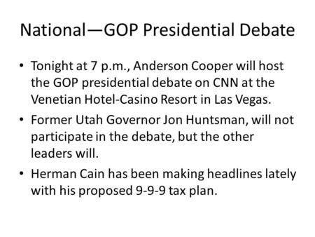 National—GOP Presidential Debate Tonight at 7 p.m., Anderson Cooper will host the GOP presidential debate on CNN at the Venetian Hotel-Casino Resort in.