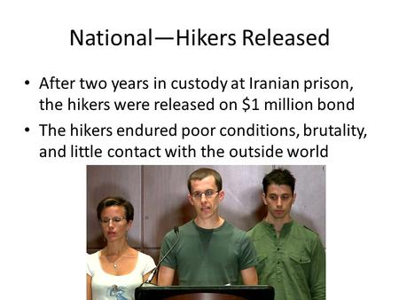 National—Hikers Released After two years in custody at Iranian prison, the hikers were released on $1 million bond The hikers endured poor conditions,